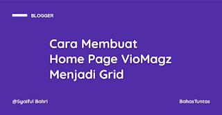 Cara Merubah Home Page Viomagz Menjadi Grid