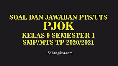Soal dan Jawaban PTS/UTS PJOK Kelas 9 Semester 1 SMP/MTs Kurikulum 2013 TP 2020/2021