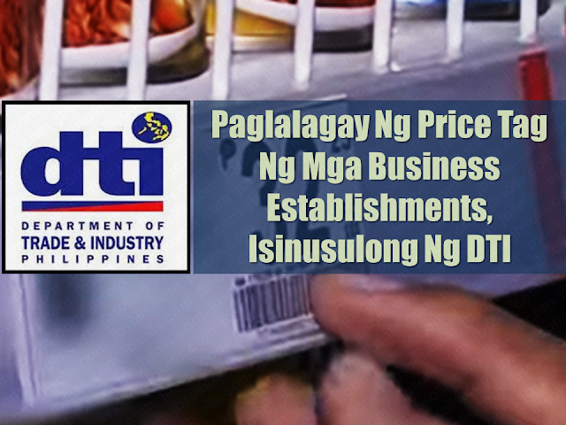 Business establishments are urged to comply with the provisions of the Price Tag Law or Republic Act (RA) 71 to provide consumers with information that will enable them to compare the quality and prices of goods.  Senior Trade and Industry Development Specialist Engr. Lynna Joy Cardinal of DTI, in an interview, said that Price Tag will save time for the consumers and minimizes haggling.  Advertisement        Sponsored Links     RA 71 defines price tag as a device attached to a commodity stating the price at which it is offered. It must be clearly written and bears no erasures or alterations.  In Culasi Public Market where DTI is providing a support mechanism to strengthen ethical business practices, Operation Price Tagging was recently conducted.  The DTI advocacy is strongly supported by the local government unit of Culasi and the Culasi United Vendors and Store Holders Association, Inc.  The implementation of Price Tag is not only applicable to manufactured products liked canned goods, but for all commodities as well, sold in malls, supermarkets, and other business establishments, said Cardinal.  Aside from the Price Tag Act, businesses are also urged to comply with other Fair Trade Laws such as Product Standard, Business Name as well as Consumer Act of the Philippines particularly on the provisions of Weights and Measures.    READ MORE: List of Philippine Embassies And Consulates Around The World    Deployment Ban In Kuwait To Be Lifted Only If OFWs Are 100% Protected —Cayetano    Why OFWs From Kuwait Afraid Of Coming Home?   How to Avail Auto, Salary And Home Loan From Union Bank