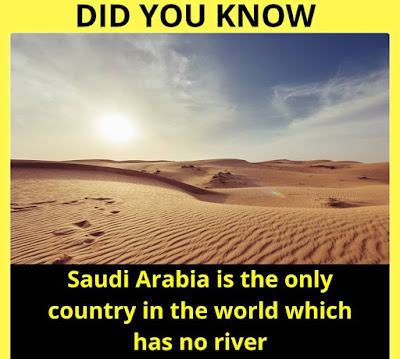Saudi Arabia is the only country in the world that has no river.