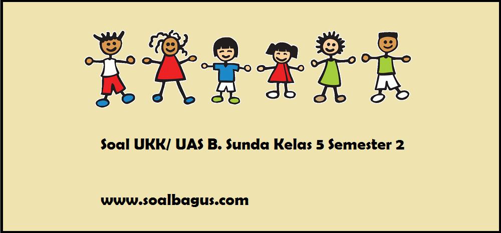 Buku bahasa sunda kelas 5 warangka basa sunda sdspesifikasi bukupenerbit cv. Soal Ukk Uas Kelas 5 B Sunda Semester 2 Soalbagus Com