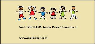 Download soal latihan uas b sunda kls 5 smt 2/ genap kurikulum ktsp plus kunci jawaban www.soalbagus.com