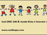 Soal UKK/ UAS Kelas 5 B. Sunda Semester 2