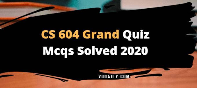 CS604 grand quiz Mcqs solved 2020