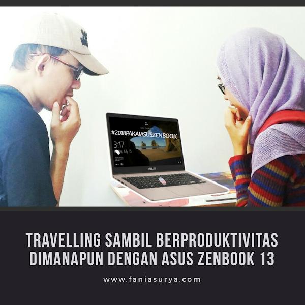 Travelling Sambil Berproduktivitas Dimanapun Dengan Asus Zenbook 13