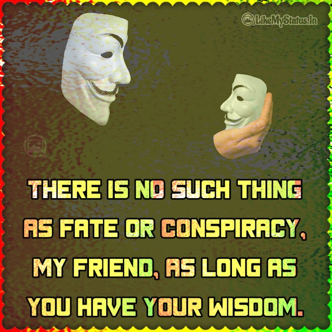There is no such thing as fate or conspiracy