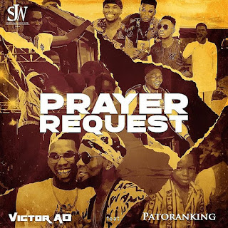 [Music] Victor AD Ft. Patoranking – Prayer Request