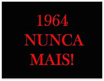 A imagem de fundo Preto e caracteres em vermelho diz: 1964 nunca mais!