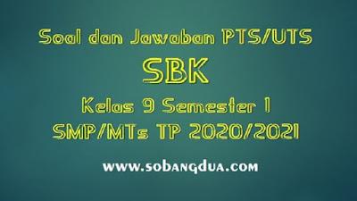 Soal dan Jawaban PTS/UTS SBK Kelas 9 Semester 1 SMP/MTs Kurikulum 2013 TP 2020/2021