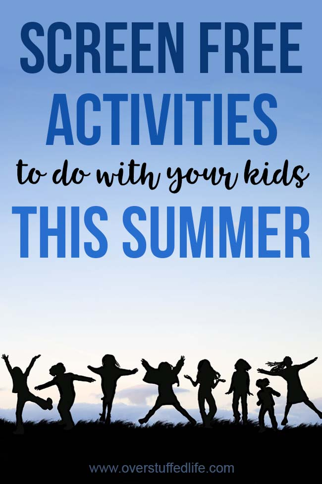 Looking for screen-free alternatives to video games or computer time this summer? Try doing these fun screen-free activities with your kids! #overstuffedlife