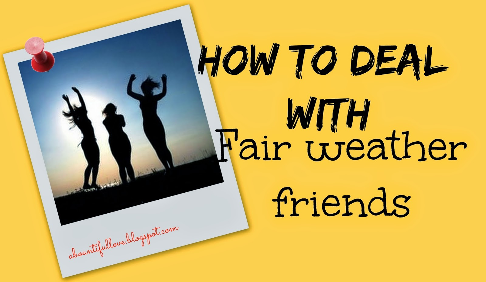 How to Deal with Fair Weather Friends - A Bountiful Love