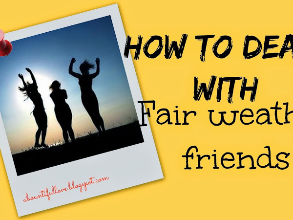 How to Deal with Fair Weather Friends