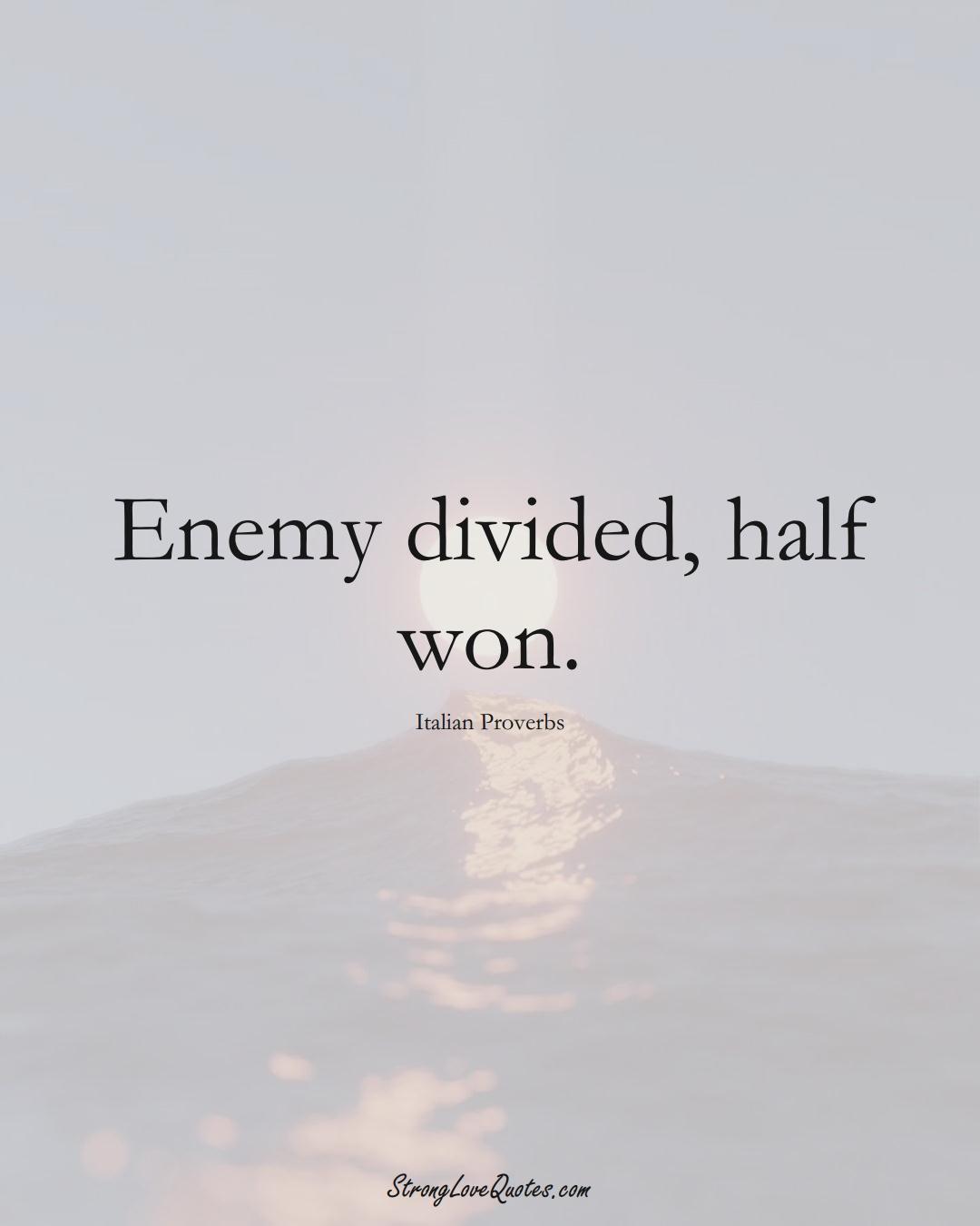 Enemy divided, half won. (Italian Sayings);  #EuropeanSayings