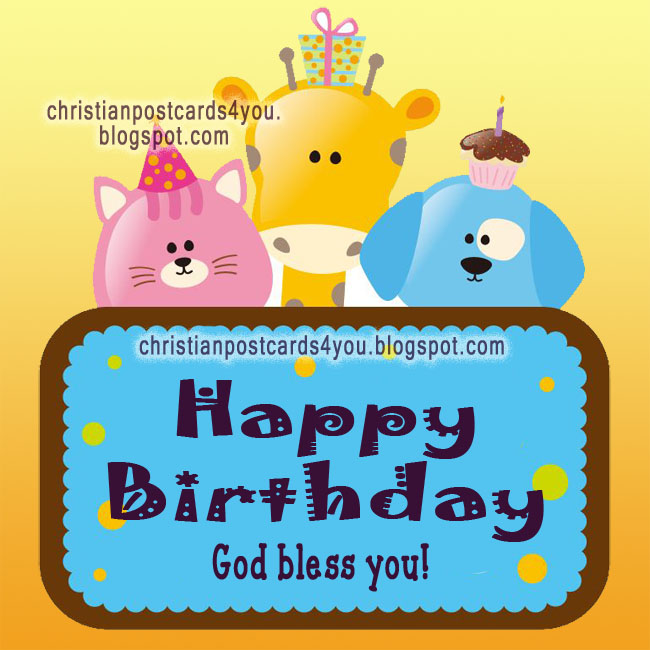 Happy Birthday. God bless you. Christian Postcards for you free, birthday cards for facebook, for child, children, girl, little baby. Images of cute animals. Congratulations for your birthday.