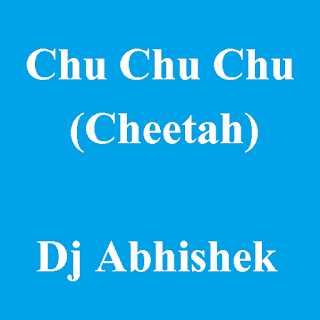 Chu Chu Chu (Cheetah) - Dj Abhishek