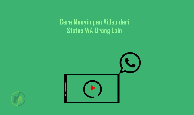 Cara Menyimpan Video dari Status WA Orang Lain