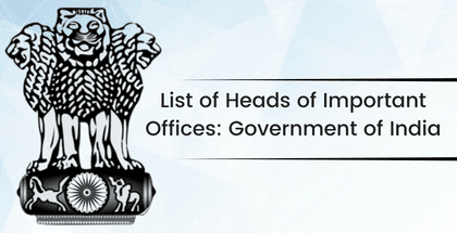 List of Heads of Important Offices: Government of India