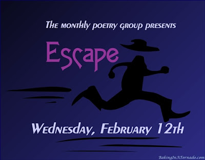 Escape, a monthly poetry challenge based on a theme. | Graphic property of www.BakingInATornado.com | #poetry