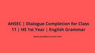 AHSEC Class 11 | Dialogue completion | English Grammar with previous year solutions