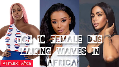 2021 best 10 female DJs making waves in Africa