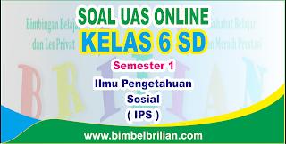 Soal UAS IPS Online Kelas 6 SD Semester 1 ( Ganjil ) - Langsung Ada Nilainya