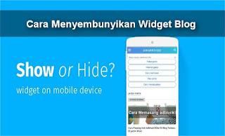 5 Langkah Menyembunyikan Widget Blog pada Tampilan Mobile Friendly