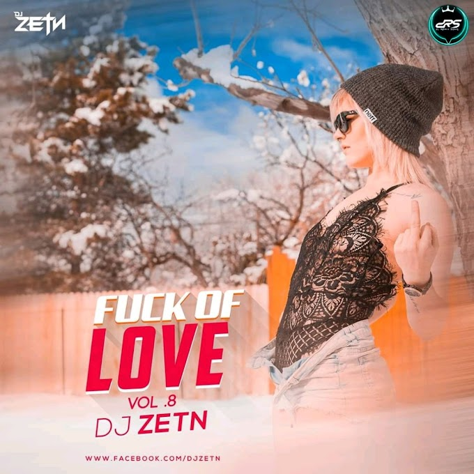 Fuck OF Love V.8 (Mash-Up) - DJ ZETN REMiX