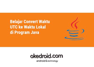 Cara Convert Waktu UTC ke Waktu Lokal di Program Java