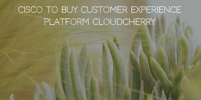 Cisco to buy customer experience platform CloudCherry