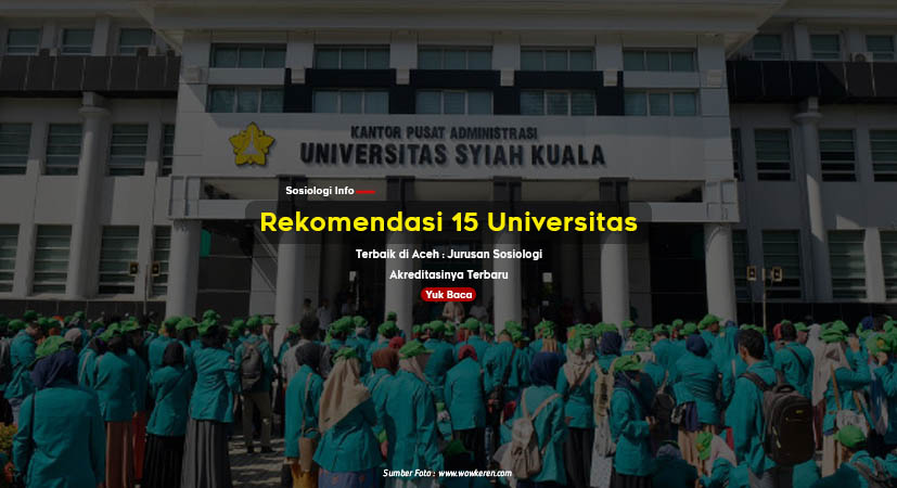 Rekomendasi 15 Universitas Terbaik di Aceh : Jurusan Sosiologi dan Akreditasinya Terbaru