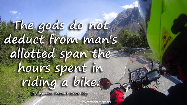 The gods do not deduct from man's allotted span the hours spent in riding a bike.    (Babylonian Proverb 2000 bC)