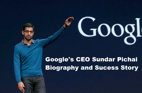 Google's CEO Sundar Pichai Biography and Sucess Story