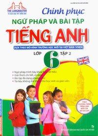 Chinh Phục Ngữ Pháp Và Bài Tập Tiếng Anh Lớp 6 Tập 2 - Nguyễn Thị Thu Huế