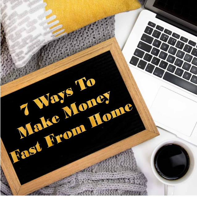 7 Ways to Make Money Fast From Home