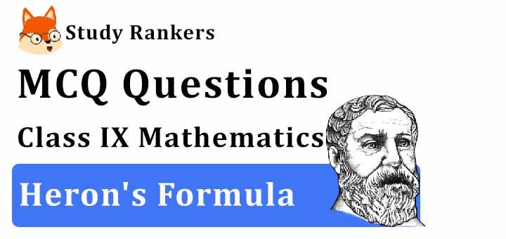 MCQ Questions for Class 9 Maths: Ch 12 Heron's Formula