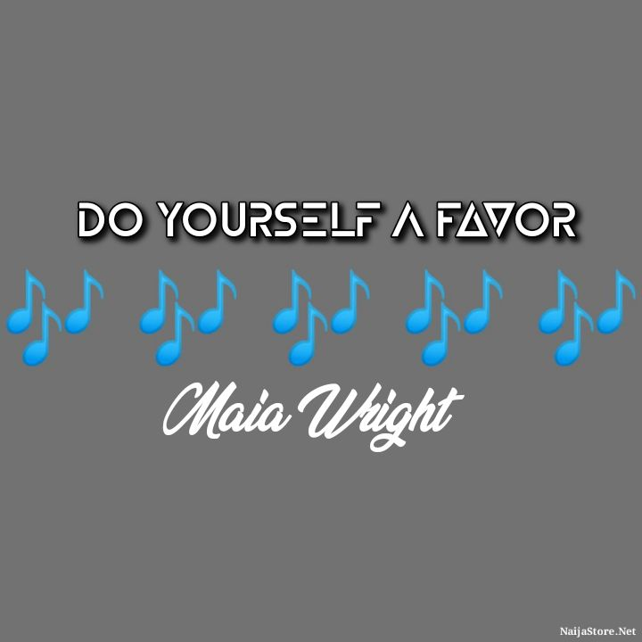 Maia Wright's Song: Do Yourself A Favor (Single-Track) - Chorus: Hey, hey now.. Cool it off baby do yourself a favor.. - Streaming/MP3 Download