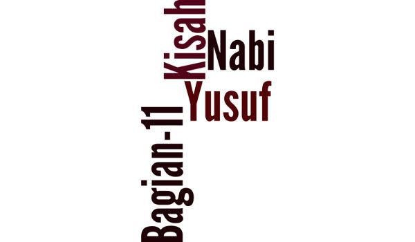 Kisah Nabi Yusuf A.S Bagian 11
