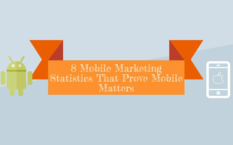 Mobile Marketing Statistics That Prove Mobile Matters