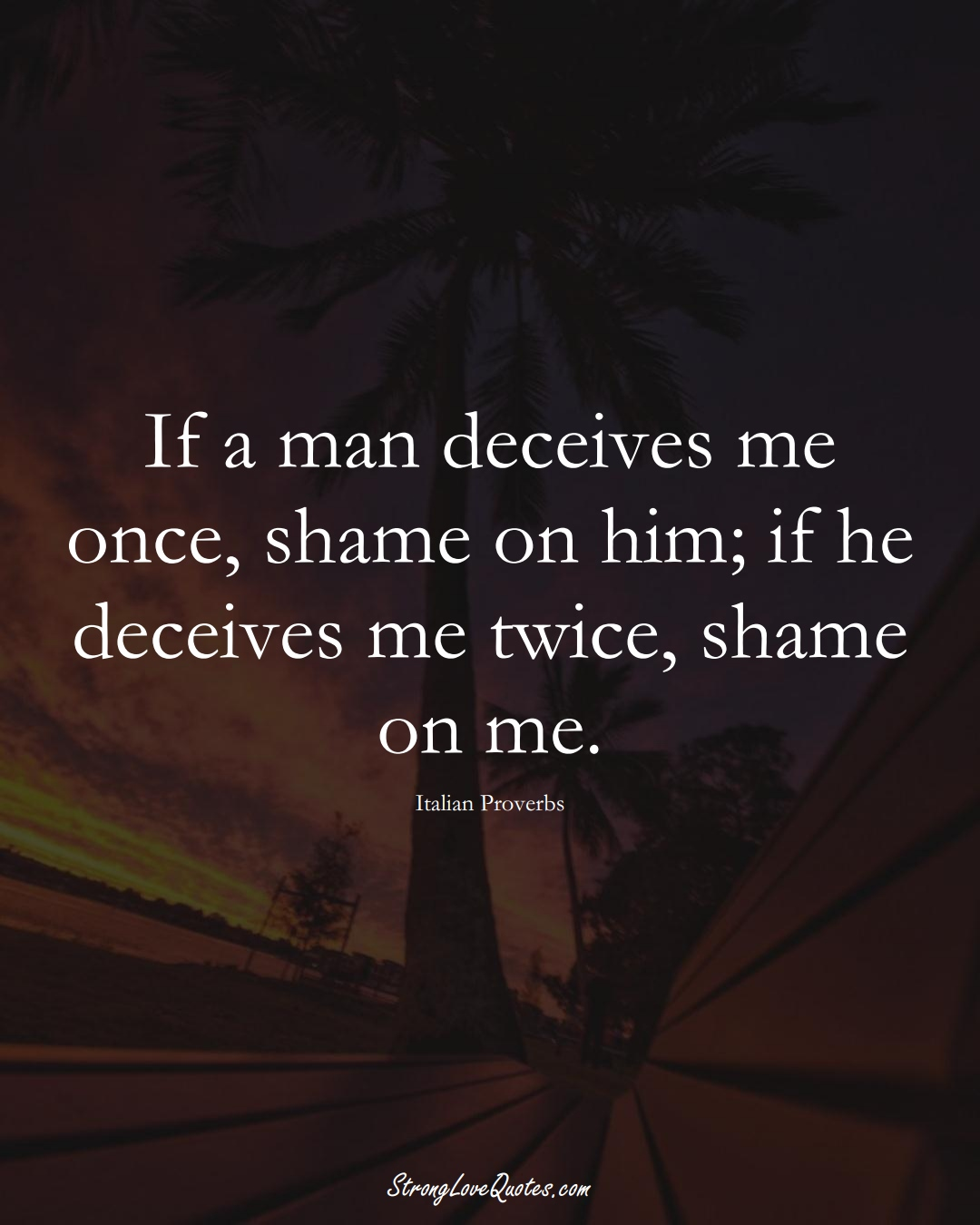 If a man deceives me once, shame on him; if he deceives me twice, shame on me. (Italian Sayings);  #EuropeanSayings