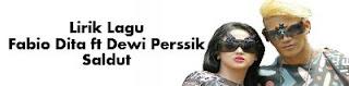 Lirik Lagu Fabio Dita ft Dewi Perssik - Saldut