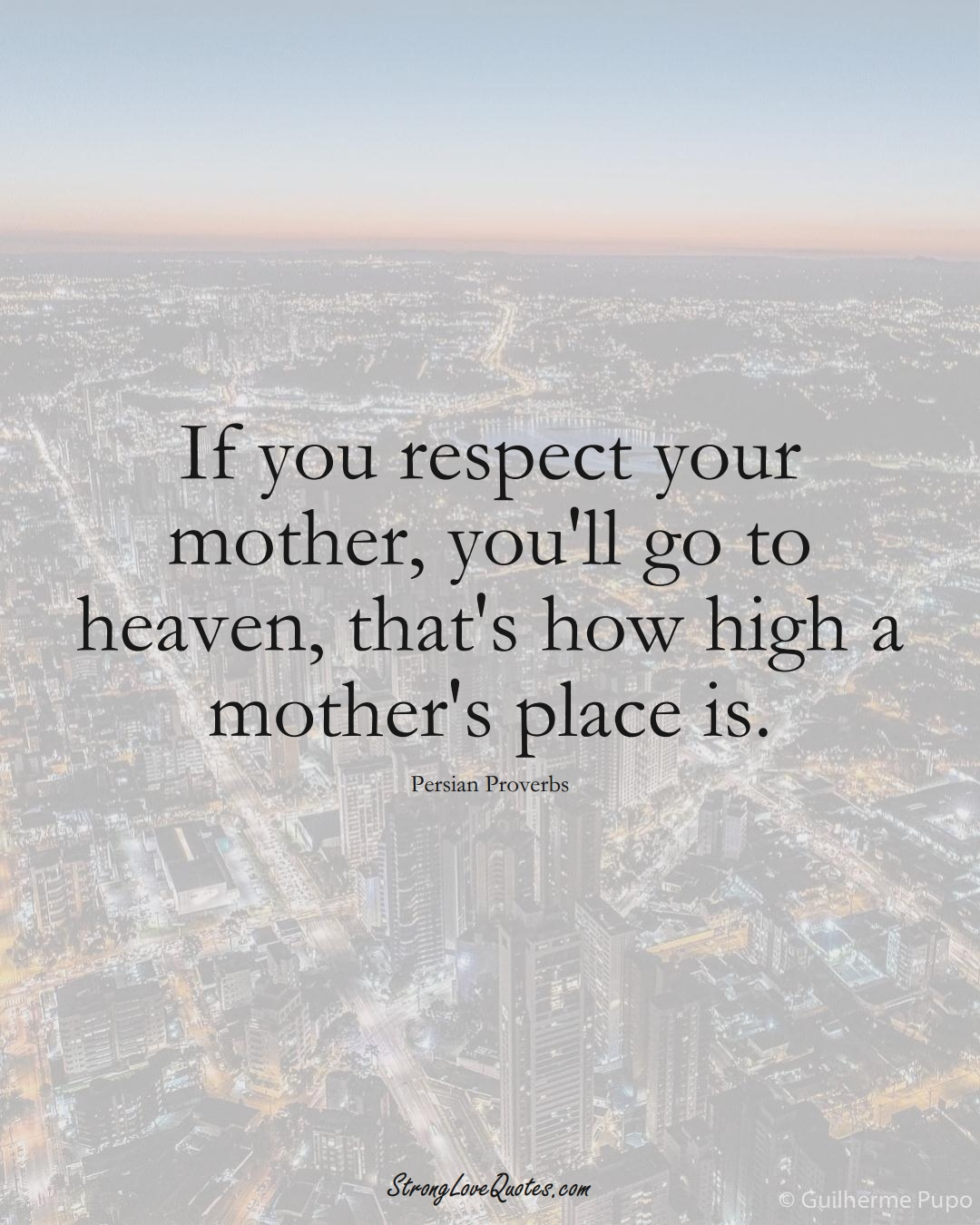 If you respect your mother, you'll go to heaven, that's how high a mother's place is. (Persian Sayings);  #aVarietyofCulturesSayings