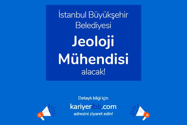 İstanbul Büyükşehir Belediyesi jeoloji mühendisi alacak. İBB iş ilanına kimler başvurabilir? Detaylar kariyeribb.com'da!