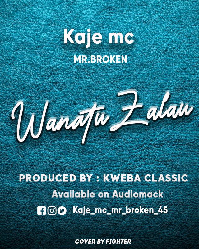 AUDIO | KAJE MC - WANATUZARAU | DOWNLOAD NOW
