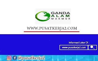 Lowongan Kerja SMA SMK D3 S1 PT Ganda Alam Makmur September 2020