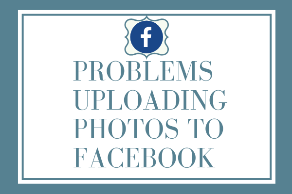 Problems Uploading Photos To Facebook