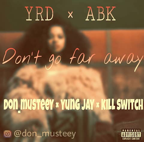 MUSIC: Don Musteey Ft Yung Jay x Kill Switch - Don't Go Far Away