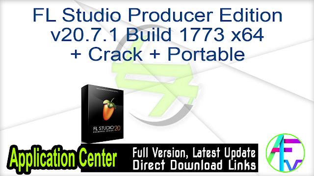 FL Studio Producer Edition v20.7.1 Build 1773 x64 + Crack + Portable
