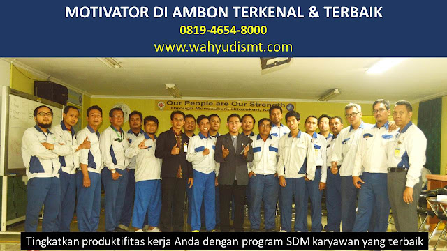 •             JASA MOTIVATOR AMBON  •             MOTIVATOR AMBON TERBAIK  •             MOTIVATOR PENDIDIKAN  AMBON  •             TRAINING MOTIVASI KARYAWAN AMBON  •             PEMBICARA SEMINAR AMBON  •             CAPACITY BUILDING AMBON DAN TEAM BUILDING AMBON  •             PELATIHAN/TRAINING SDM AMBON