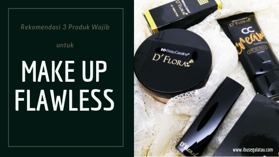 Rekomendasi 3 Produk Make Up Flawless DFlora Kosmetik