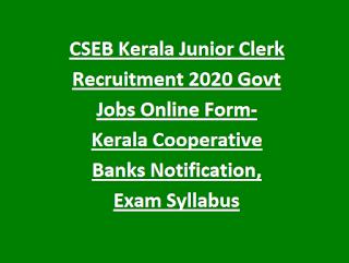 CSEB Kerala Junior Clerk Recruitment 2020 Govt Jobs Online Form- Kerala Cooperative Banks Notification, Exam Syllabus